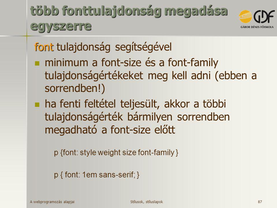 A webprogramozás alapjai 87 több fonttulajdonság megadása egyszerre font font tulajdonság segítségével minimum a font-size és a font-family tulajdonsá