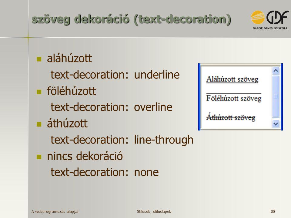A webprogramozás alapjai 88 szöveg dekoráció (text-decoration) aláhúzott text-decoration: underline föléhúzott text-decoration: overline áthúzott text