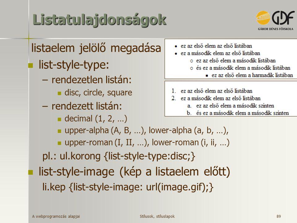 A webprogramozás alapjai 89Listatulajdonságok listaelem jelölő megadása list-style-type: –rendezetlen listán: disc, circle, square –rendezett listán: