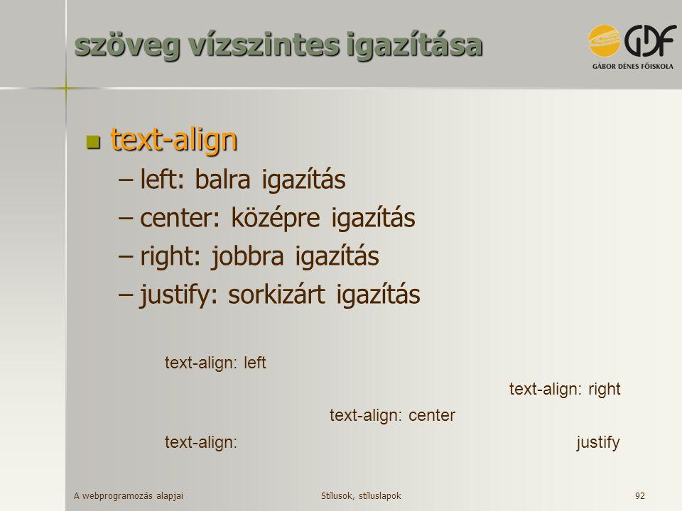 A webprogramozás alapjai 92 szöveg vízszintes igazítása text-align text-align –left: balra igazítás –center: középre igazítás –right: jobbra igazítás
