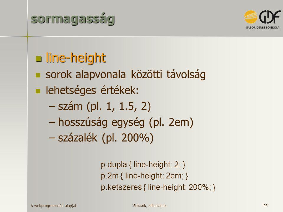 A webprogramozás alapjai 93sormagasság line-height line-height sorok alapvonala közötti távolság lehetséges értékek: –szám (pl. 1, 1.5, 2) –hosszúság