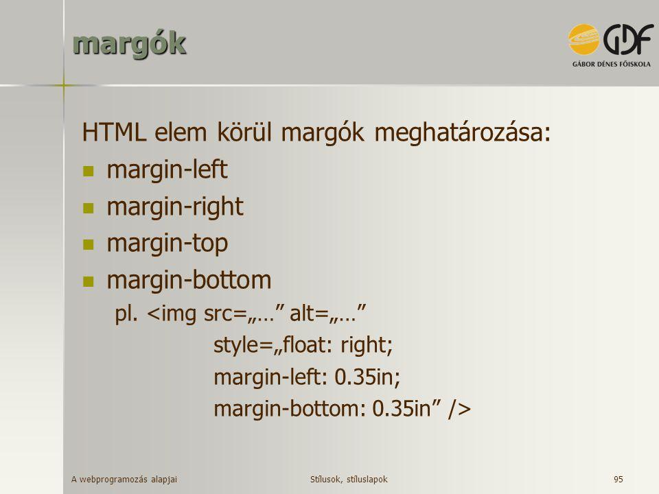 """A webprogramozás alapjai 95margók HTML elem körül margók meghatározása: margin-left margin-right margin-top margin-bottom pl. <img src=""""…"""" alt=""""…"""" sty"""