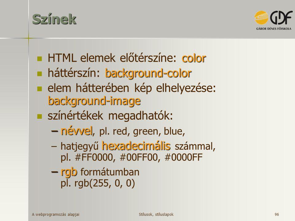 A webprogramozás alapjai 96Színek color HTML elemek előtérszíne: color background-color háttérszín: background-color background-image elem hátterében