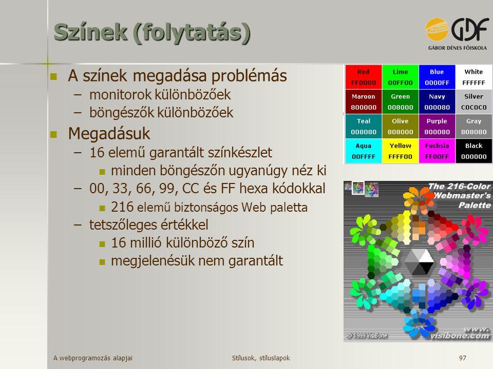 A webprogramozás alapjai 97 Színek (folytatás) A színek megadása problémás –monitorok különbözőek –böngészők különbözőek Megadásuk –16 elemű garantált