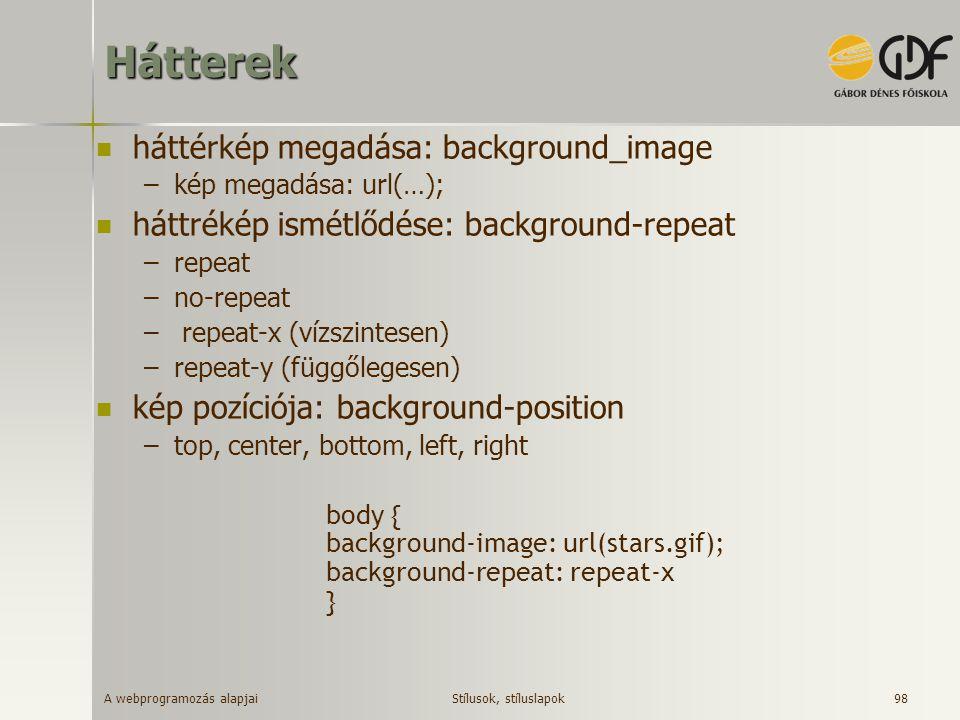 A webprogramozás alapjai 98Hátterek háttérkép megadása: background_image –kép megadása: url(…); háttrékép ismétlődése: background-repeat –repeat –no-r