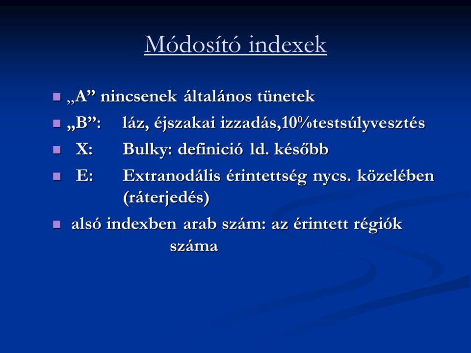"""Módosító indexek """"A"""" nincsenek általános tünetek """"A"""" nincsenek általános tünetek """"B"""":láz, éjszakai izzadás,10%testsúlyvesztés """"B"""":láz, éjszakai izzadá"""