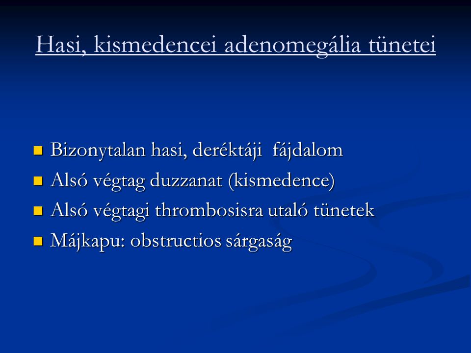 Hasi, kismedencei adenomegália tünetei Bizonytalan hasi, deréktáji fájdalom Bizonytalan hasi, deréktáji fájdalom Alsó végtag duzzanat (kismedence) Als