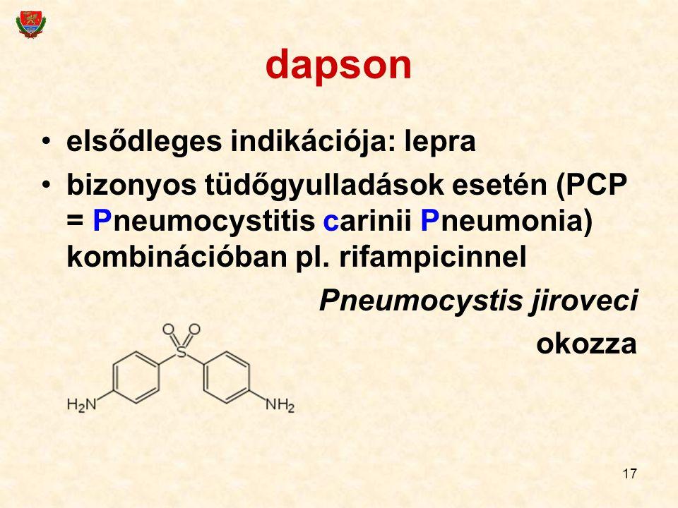 17 dapson elsődleges indikációja: lepra bizonyos tüdőgyulladások esetén (PCP = Pneumocystitis carinii Pneumonia) kombinációban pl. rifampicinnel Pneum
