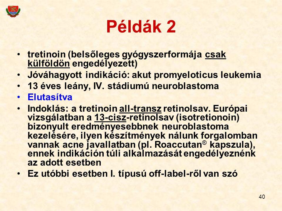 40 Példák 2 tretinoin (belsőleges gyógyszerformája csak külföldön engedélyezett) Jóváhagyott indikáció: akut promyeloticus leukemia 13 éves leány, IV.