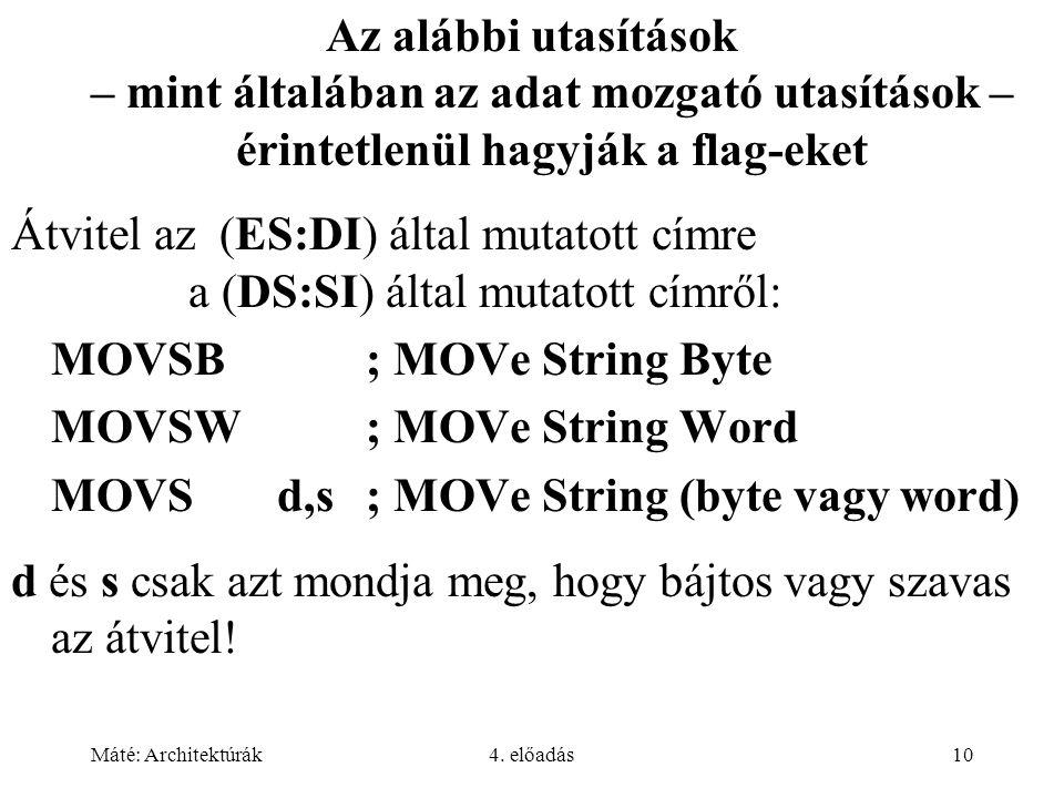 Máté: Architektúrák4. előadás10 Az alábbi utasítások – mint általában az adat mozgató utasítások – érintetlenül hagyják a flag-eket Átvitel az (ES:DI)