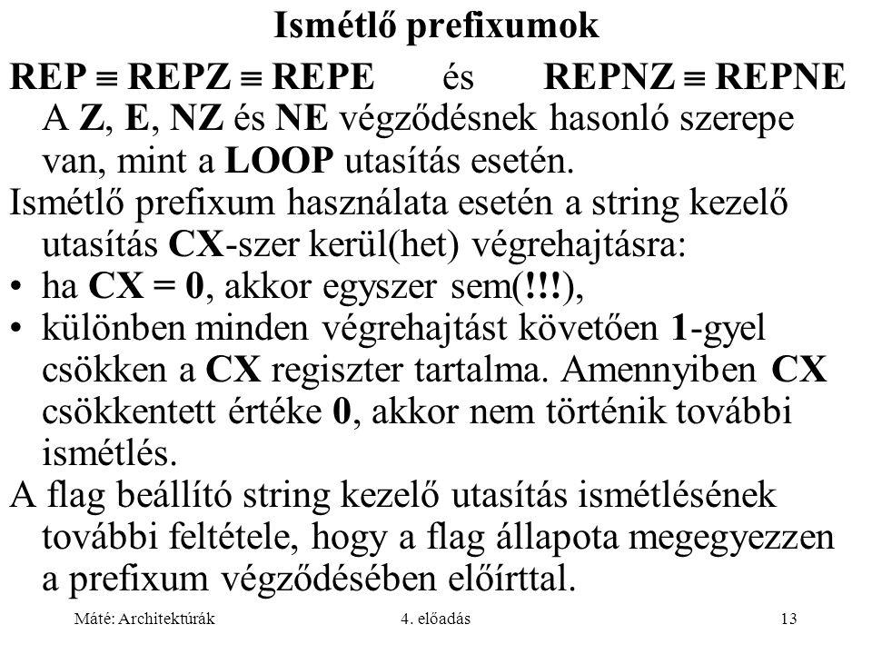 Máté: Architektúrák4. előadás13 Ismétlő prefixumok REP  REPZ  REPE és REPNZ  REPNE A Z, E, NZ és NE végződésnek hasonló szerepe van, mint a LOOP ut