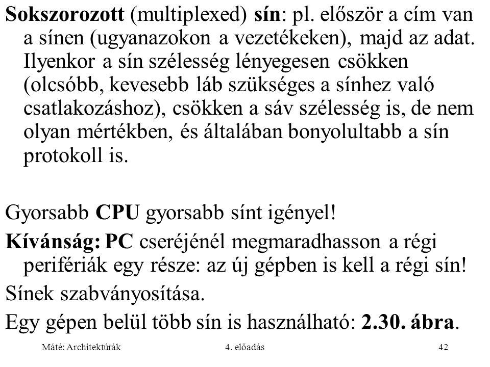 Máté: Architektúrák4. előadás42 Sokszorozott (multiplexed) sín: pl.