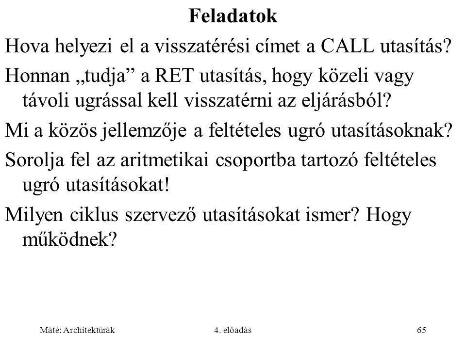 Máté: Architektúrák4. előadás65 Feladatok Hova helyezi el a visszatérési címet a CALL utasítás.