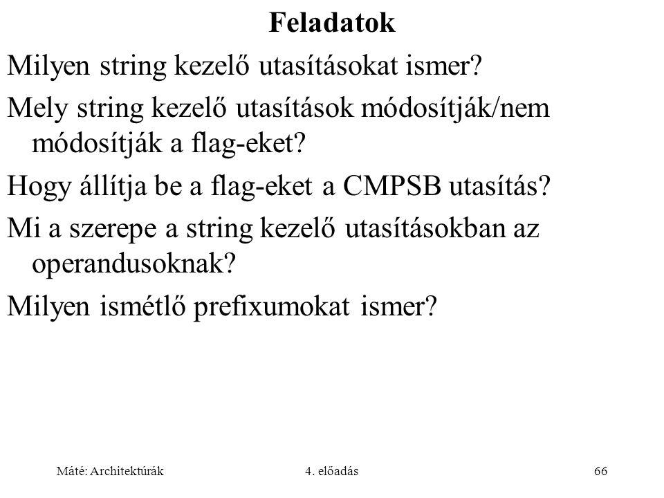 Máté: Architektúrák4. előadás66 Feladatok Milyen string kezelő utasításokat ismer? Mely string kezelő utasítások módosítják/nem módosítják a flag-eket
