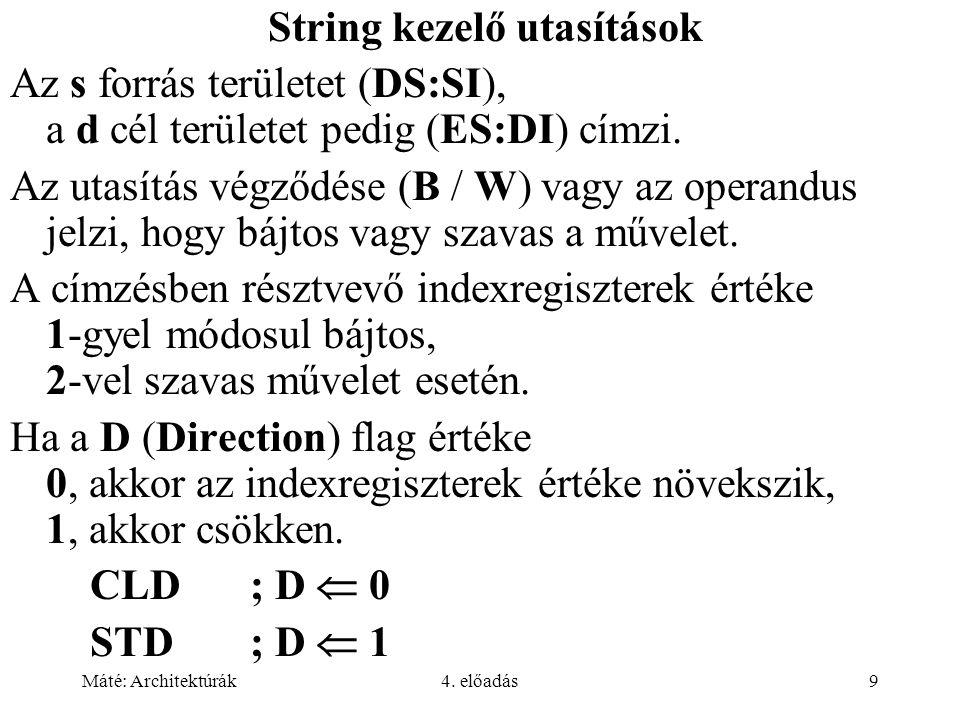 Máté: Architektúrák4. előadás9 String kezelő utasítások Az s forrás területet (DS:SI), a d cél területet pedig (ES:DI) címzi. Az utasítás végződése (B