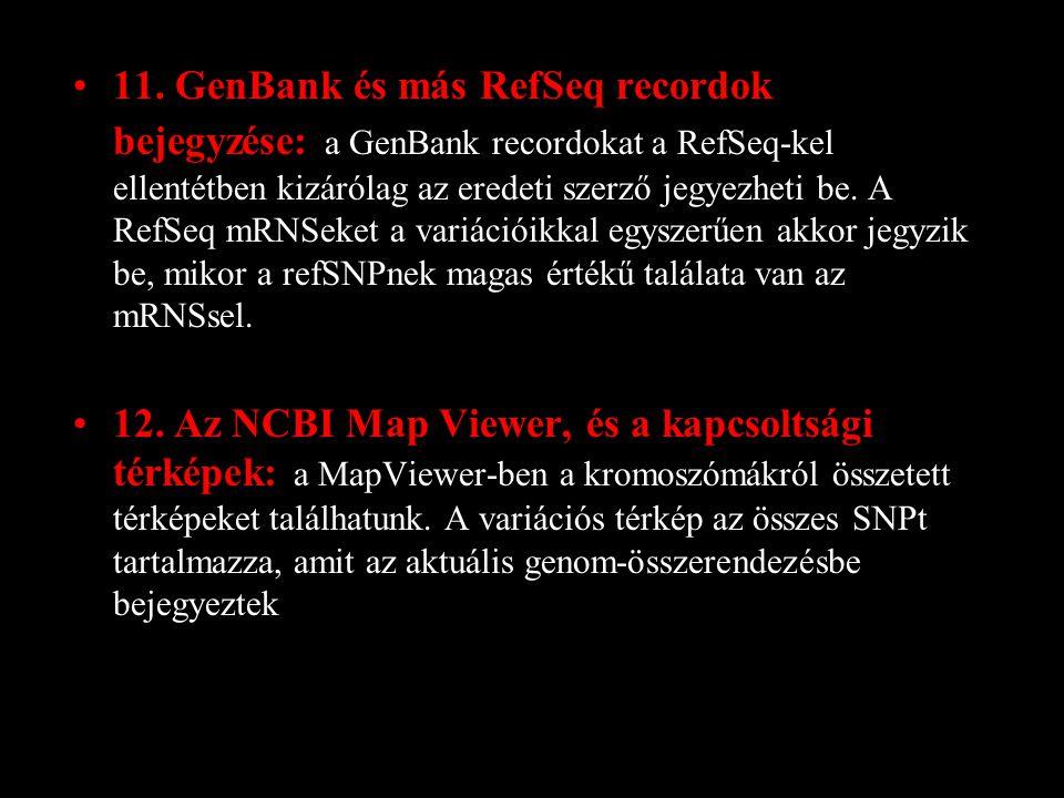 11. GenBank és más RefSeq recordok bejegyzése: a GenBank recordokat a RefSeq-kel ellentétben kizárólag az eredeti szerző jegyezheti be. A RefSeq mRNSe