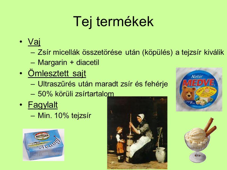 Tej termékek Vaj –Zsír micellák összetörése után (köpülés) a tejzsír kiválik –Margarin + diacetil Ömlesztett sajt –Ultraszűrés után maradt zsír és feh