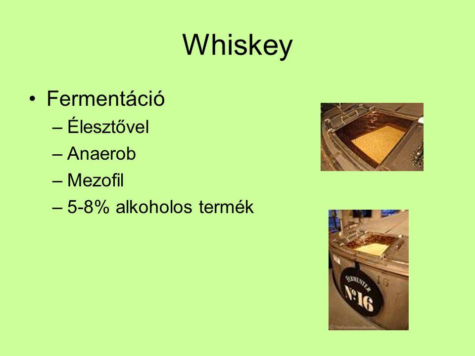 Whiskey Fermentáció –Élesztővel –Anaerob –Mezofil –5-8% alkoholos termék