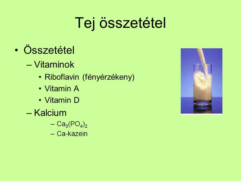 Tej összetétel Összetétel –Vitaminok Riboflavin (fényérzékeny) Vitamin A Vitamin D –Kalcium –Ca 3 (PO 4 ) 2 –Ca-kazein