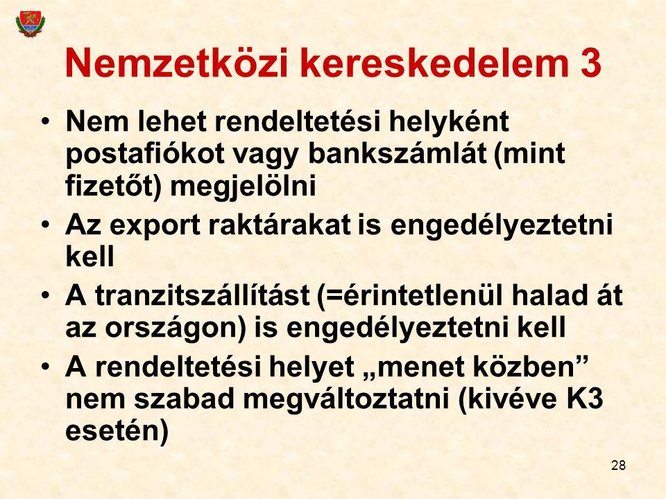 28 Nemzetközi kereskedelem 3 Nem lehet rendeltetési helyként postafiókot vagy bankszámlát (mint fizetőt) megjelölni Az export raktárakat is engedélyez