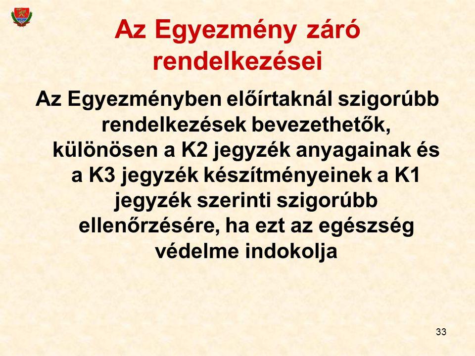 33 Az Egyezmény záró rendelkezései Az Egyezményben előírtaknál szigorúbb rendelkezések bevezethetők, különösen a K2 jegyzék anyagainak és a K3 jegyzék