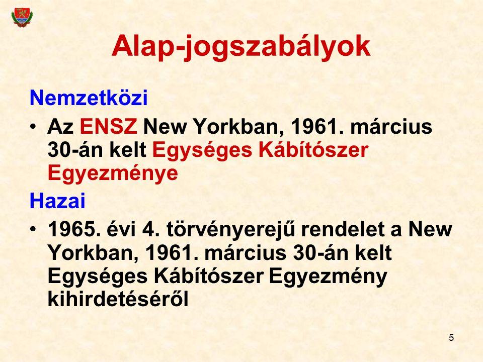 5 Alap-jogszabályok Nemzetközi Az ENSZ New Yorkban, 1961. március 30-án kelt Egységes Kábítószer Egyezménye Hazai 1965. évi 4. törvényerejű rendelet a