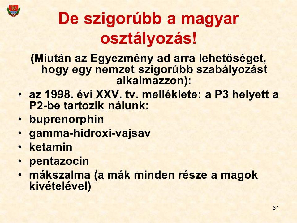 61 De szigorúbb a magyar osztályozás! (Miután az Egyezmény ad arra lehetőséget, hogy egy nemzet szigorúbb szabályozást alkalmazzon): az 1998. évi XXV.
