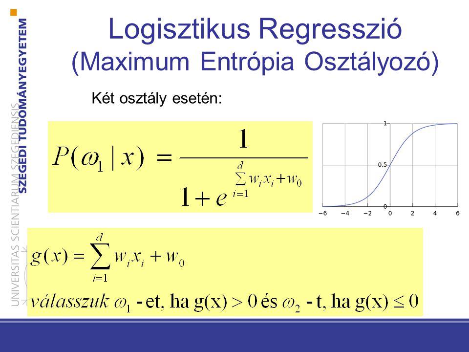 Logisztikus Regresszió (Maximum Entrópia Osztályozó) Két osztály esetén: