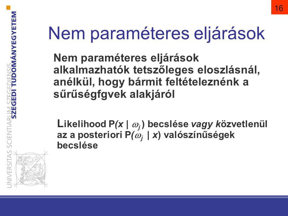 16 Nem paraméteres eljárások Nem paraméteres eljárások alkalmazhatók tetszőleges eloszlásnál, anélkül, hogy bármit feltételeznénk a sűrűségfgvek alakj