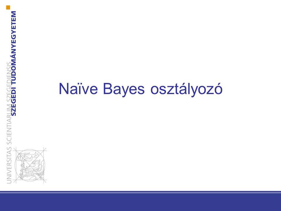 Bayes osztályozó ahol feltesszük, hogy a jellemzők egymástól feltételesen függetlenek egy adott osztály mellett Legyen két osztály, valamint x = [x 1, x 2, …, x d ] t ahol minden x i bináris, az alábbi valószínűségekkel: p i = P(x i = 1 |  1 ) q i = P(x i = 1 |  2 )
