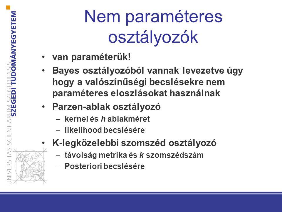 Nem paraméteres osztályozók van paraméterük! Bayes osztályozóból vannak levezetve úgy hogy a valószínűségi becslésekre nem paraméteres eloszlásokat ha