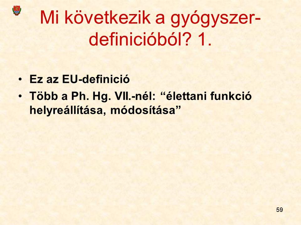59 Mi következik a gyógyszer- definicióból.1. Ez az EU-definició Több a Ph.