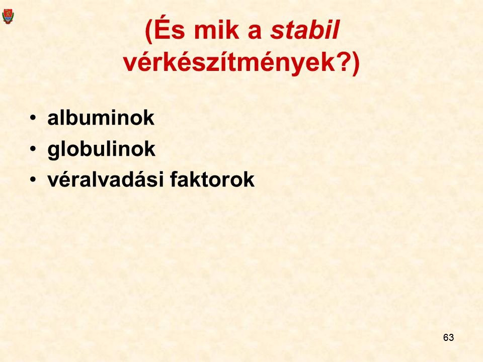 63 (És mik a stabil vérkészítmények?) albuminok globulinok véralvadási faktorok