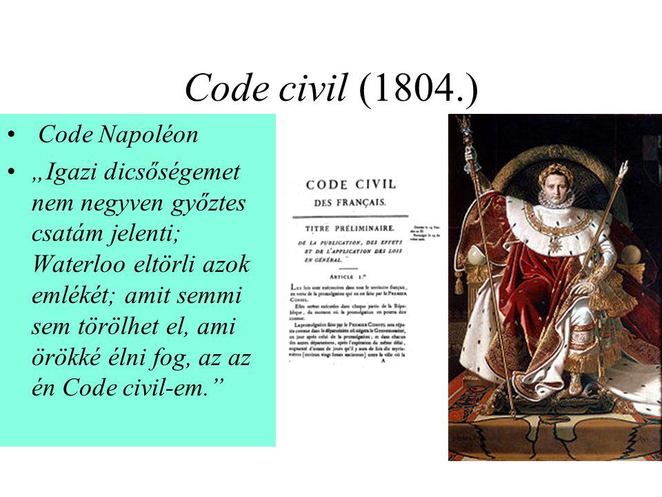 """Code civil (1804.) Code Napoléon """"Igazi dicsőségemet nem negyven győztes csatám jelenti; Waterloo eltörli azok emlékét; amit semmi sem törölhet el, am"""