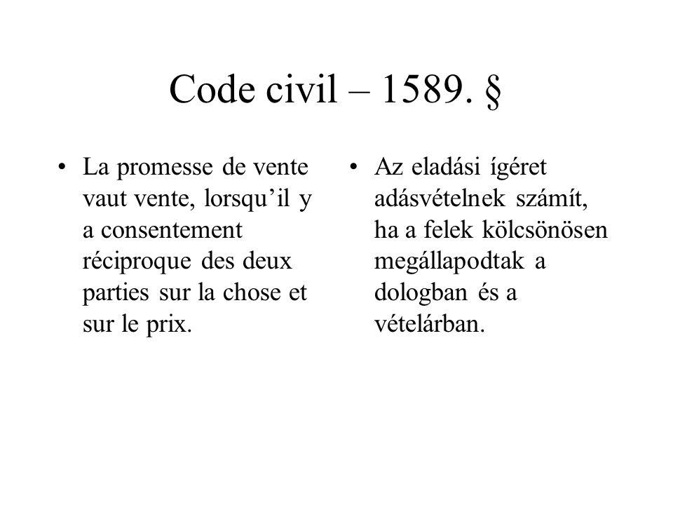 Code civil – 1589. § La promesse de vente vaut vente, lorsqu'il y a consentement réciproque des deux parties sur la chose et sur le prix. Az eladási í