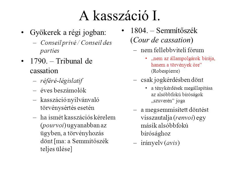 A kasszáció I. Gyökerek a régi jogban: –Conseil privé / Conseil des parties 1790. – Tribunal de cassation –référé-législatif –éves beszámolók –kasszác