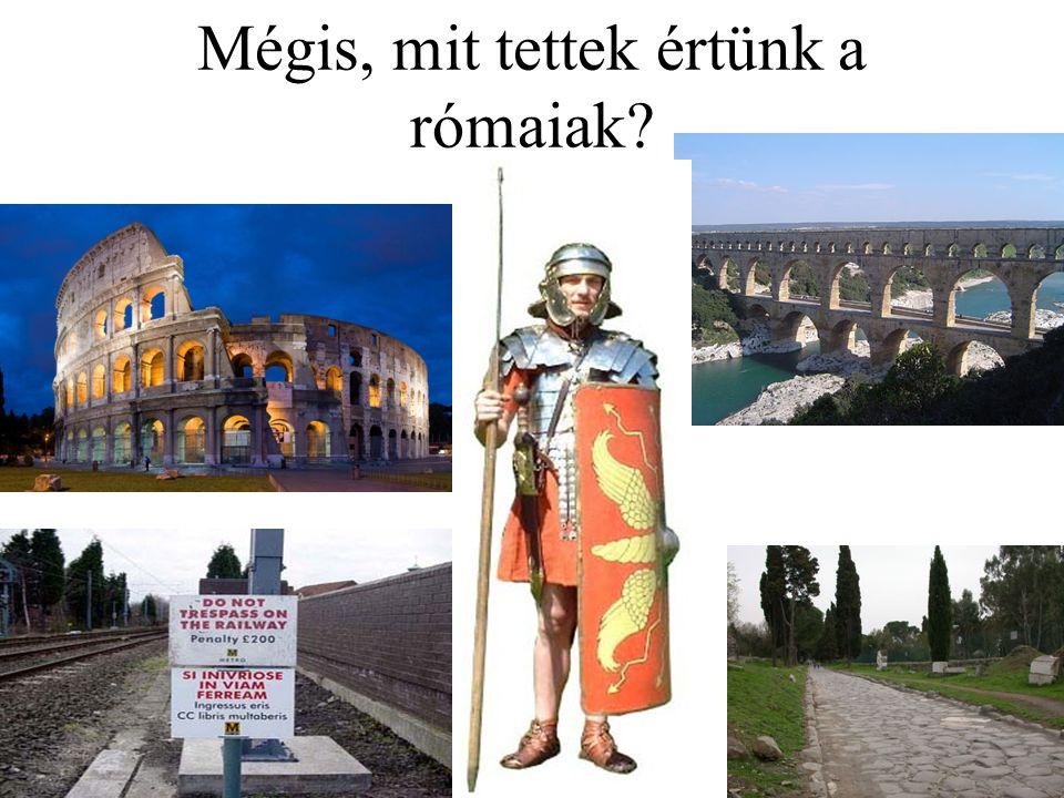 Mégis, mit tettek értünk a rómaiak?