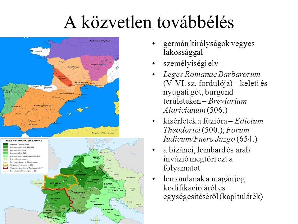 A közvetlen továbbélés germán királyságok vegyes lakossággal személyiségi elv Leges Romanae Barbarorum (V-VI. sz. fordulója) – keleti és nyugati gót,
