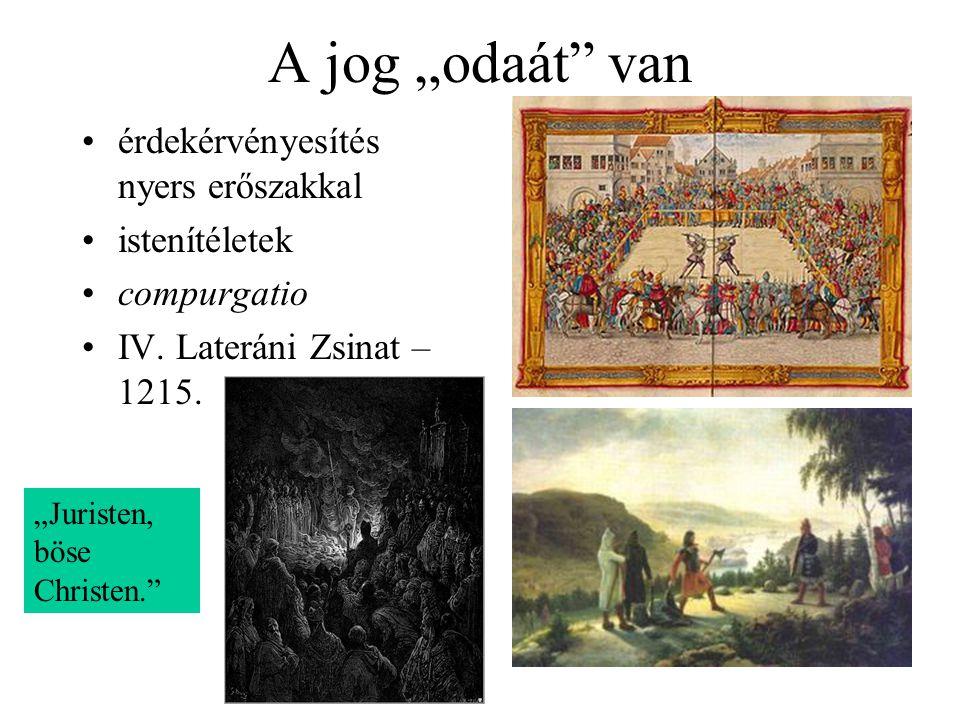 """A jog """"odaát"""" van érdekérvényesítés nyers erőszakkal istenítéletek compurgatio IV. Lateráni Zsinat – 1215. """"Juristen, böse Christen."""""""