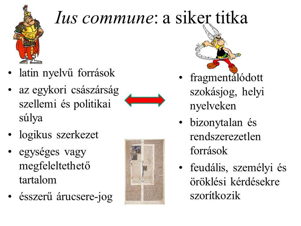Ius commune: a siker titka latin nyelvű források az egykori császárság szellemi és politikai súlya logikus szerkezet egységes vagy megfeleltethető tar