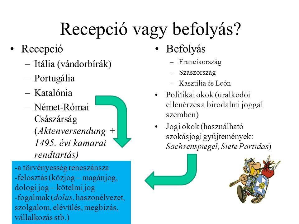 Recepció vagy befolyás? Recepció –Itália (vándorbírák) –Portugália –Katalónia –Német-Római Császárság (Aktenversendung + 1495. évi kamarai rendtartás)