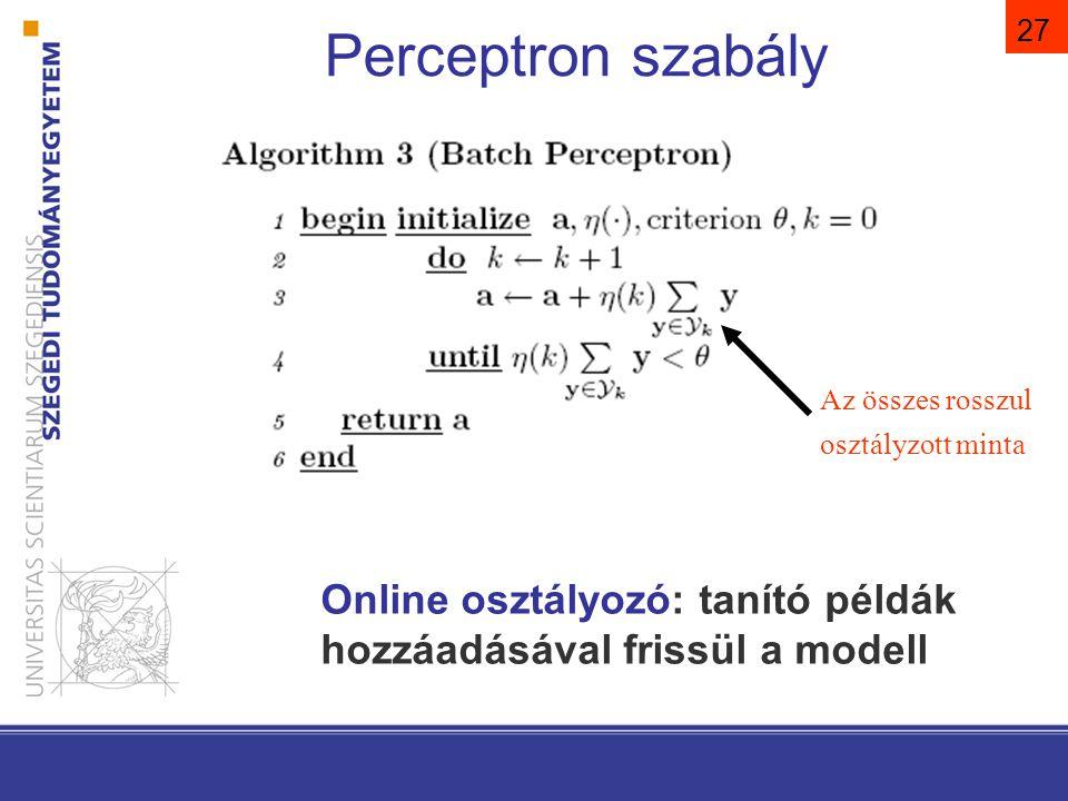 28 Perceptron szabály Perceptron konvergencia tétel: Ha a mintánk lineárisan szeparálható, akkor a fenti algoritmus súlyvektora véges számú lépésben megoldást ad.