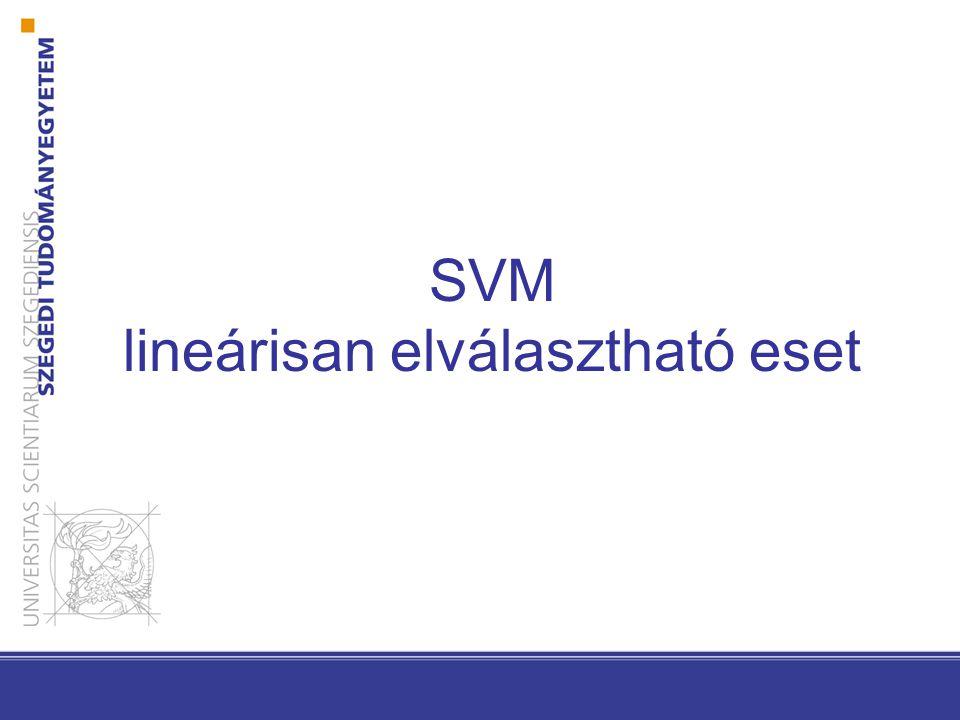 37 Lineáris SVM: az elválasztható eset Lineáris diszkriminancia Osztálycímkék Normalizált változat: válasszuk ω 1 ha g(x) > 0 egyébként ω 2 válasszuk ω 1 ha g(x) > 0 egyébként ω 2