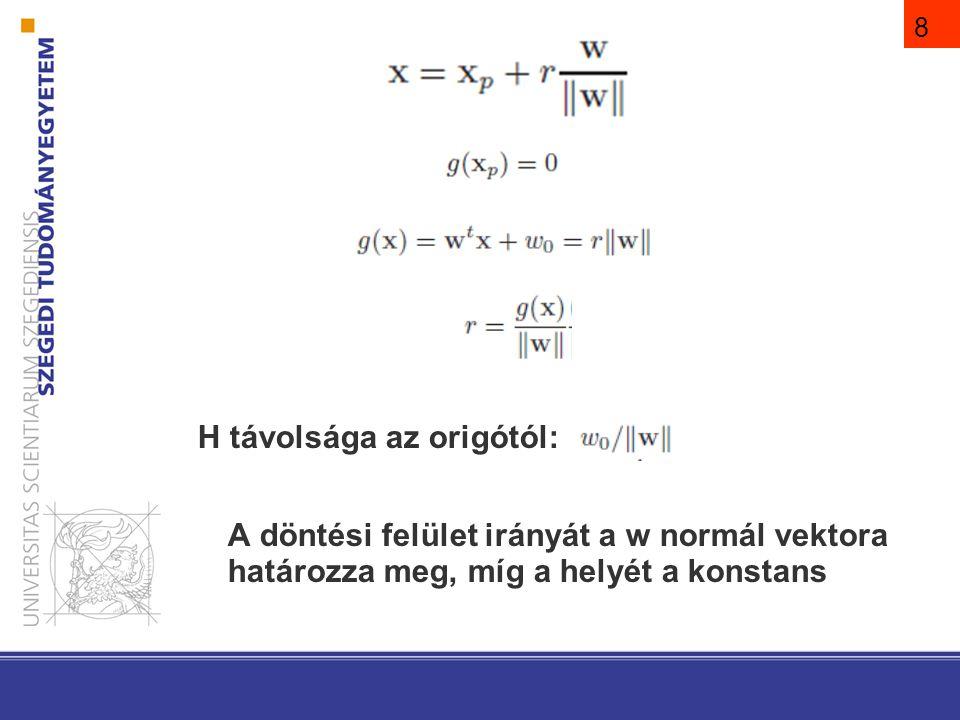 9 c darab lineáris diszkriminancia függvényt definiálunk és az x mintát a  i osztályhoz rendeljük, ha g i (x) > g j (x)  j  i; ha a legnagyobb értéknél egyenlőség van, határozatlan Ha több, mint 2 osztályunk van