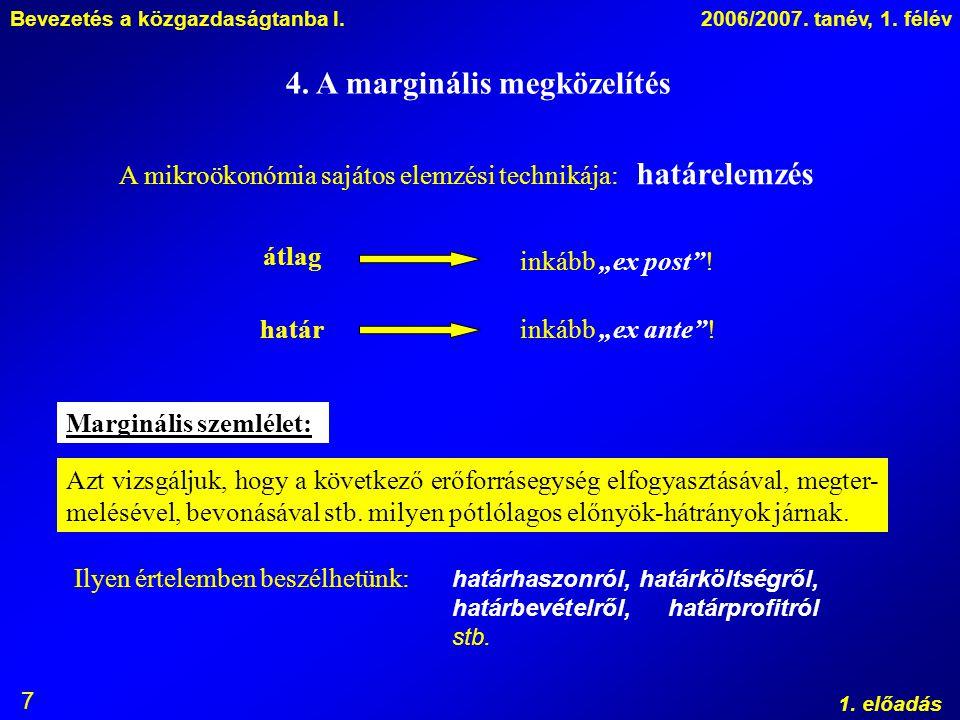 Bevezetés a közgazdaságtanba I.2006/2007. tanév, 1. félév 1. előadás 7 4. A marginális megközelítés A mikroökonómia sajátos elemzési technikája: határ