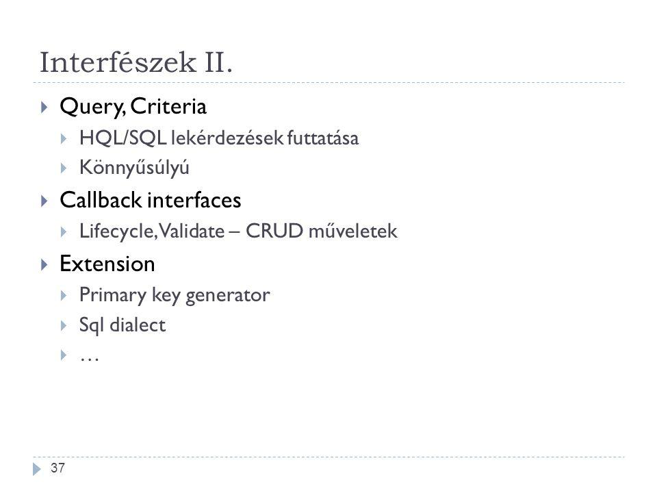 Interfészek II.  Query, Criteria  HQL/SQL lekérdezések futtatása  Könnyűsúlyú  Callback interfaces  Lifecycle, Validate – CRUD műveletek  Extens
