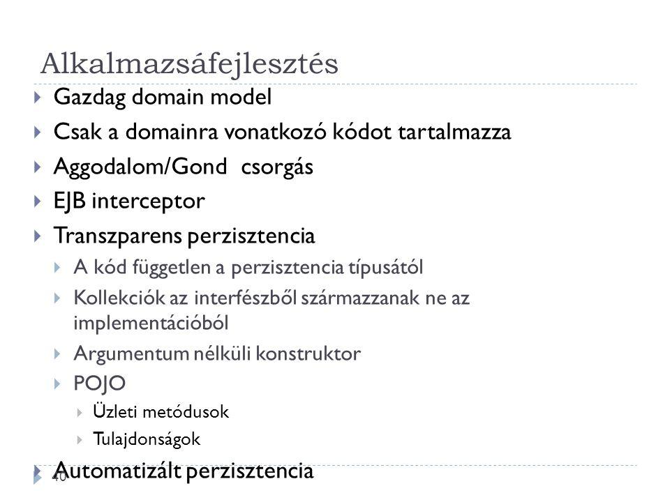 Alkalmazsáfejlesztés  Gazdag domain model  Csak a domainra vonatkozó kódot tartalmazza  Aggodalom/Gond csorgás  EJB interceptor  Transzparens perzisztencia  A kód független a perzisztencia típusától  Kollekciók az interfészből származzanak ne az implementációból  Argumentum nélküli konstruktor  POJO  Üzleti metódusok  Tulajdonságok  Automatizált perzisztencia 40