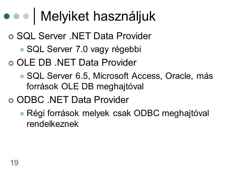19 Melyiket használjuk SQL Server.NET Data Provider SQL Server 7.0 vagy régebbi OLE DB.NET Data Provider SQL Server 6.5, Microsoft Access, Oracle, más források OLE DB meghajtóval ODBC.NET Data Provider Régi források melyek csak ODBC meghajtóval rendelkeznek