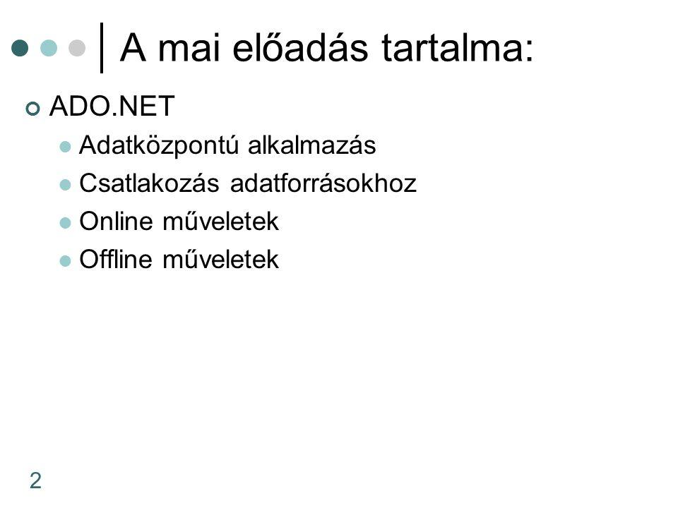 2 A mai előadás tartalma: ADO.NET Adatközpontú alkalmazás Csatlakozás adatforrásokhoz Online műveletek Offline műveletek