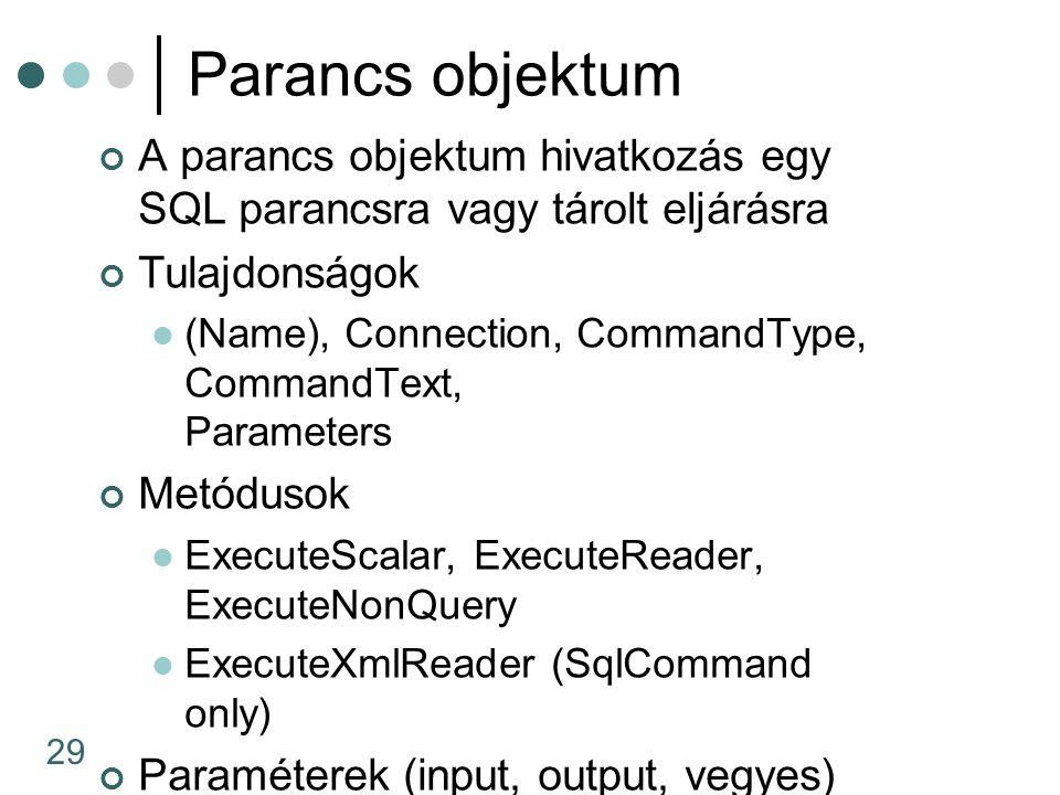 29 Parancs objektum A parancs objektum hivatkozás egy SQL parancsra vagy tárolt eljárásra Tulajdonságok (Name), Connection, CommandType, CommandText,